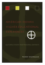 American Indian Higher Education Experiences: Cultural Visions and Personal Journeys