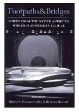 Footpaths & Bridges: Voices from the Native American Women Playwrights Archive