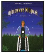 OGIMAWKE MITIGWAKI (QUEEN OF THE WOODS)