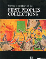 JOURNEY TO THE HEART OF THE FIRST PEOPLES COLLECTIONS BY MARIE-PAULE ROBITAILLE