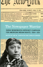 The Newspaper Warrior - Sarah Winnemucca Hopkins's Campaign for American Indian Rights 1864-1891