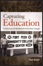 Capturing Education: Envisioning and Building the First Tribal Colleges by Paul Boyer